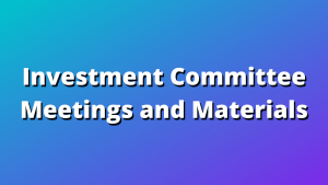 Investment Committee Meetings and Materials